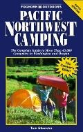 Pacific Northwest Camping: The Complete Guide to More than 45,000 Campsites in Washington an...