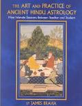Art and Practice of Ancient Hindu Astrology Nine Intimate Sessions Between Teacher and Student