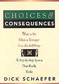 Choices and Consequences What to Do When a Teenager Uses Alcohol/Drugs