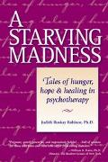 Starving Madness Tales of Hunger, Hope & Healing in Psychotherapy