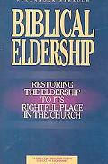 Biblical Eldership Restoring The Eldership To Its Rightful Place In Church