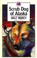 Scrub Dog of Alaska - Walt Morey - Paperback