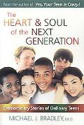 Heart & Soul of the Next Generation Extraordinary Stories of Ordinary Teens