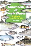 Sport Fish of Fresh Water All Popular Species I.D. Info, Edibility, How-To Tips