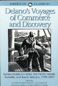 Delano's Voyages of Commerce and Discovery Amasa Delano in China, the Pacific Islands, Austr...
