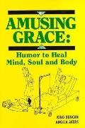 Amusing Grace: Humor to Heal Mind, Soul, and Body