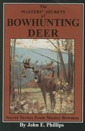The Masters' Secrets of Bowhunting Deer: Secret Tactics from Master Bowmen