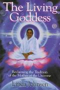 The Living Goddess: Reclaiming the Tradition of the Mother of the Universe - Linda Johnsen -...
