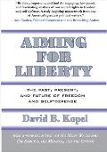 Aiming for Liberty: The Past, Present, And Future of Freedom and Self-Defense