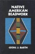 Native American Beadwork Traditional Beading Techniques for the Modern-Day Beadworker