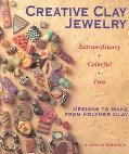Creative Clay Jewelry Extraordinary Colorful Fun  Designs to Make from Polymer Clay