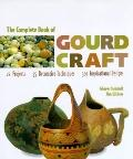 Complete Book of Gourd Craft: 22 Projects, 55 Techniques, 300 Inspirational Designs - Ginger...