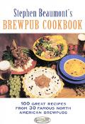 Stephen Beaumont's Brewpub Cookbook 100 Great Recipes from 30 Famous North American Brewpubs