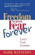 Freedom from Fear Forever: Len's Last Lessons - Mark Matteson - Paperback