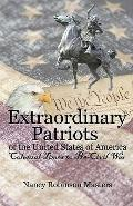 Extraordinary Patriots of the United States of American : Colonial Times to Pre-Civil War