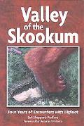 Valley of the Skookum Four Years of Encounters With Bigfoot