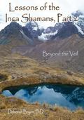 Lessons of the Inca Shamans, Part 2 : Beyond the Veil