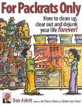 For Packrats Only How to Clean Up, Clear Out, and Live Clutter-Free Forever!