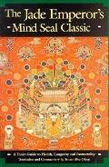 Jade Emperor's Mind Seal Classic A Taoist Guide to Health, Longevity and Immortality