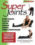 Super Joints Russian Longevity Secrets for Pain Free Movement, Maximum Mobility & Flexible S...