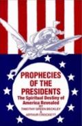 Prophecies of the Presidents The Spiritual Destiny of America Revealed
