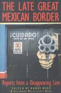 Late Great Mexican Border Reports from a Disappearing Line
