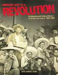 Ringside Seat To A Revolution An Underground Cultural History Of El Paso And Juarez, 1893-1923