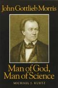 John Gottlieb Morris Man of God, Man of Science