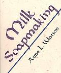 Milk Soapmaking: The Smart and Simple Guide to Making Lovely Milk Soap from Cow Milk, Goat M...