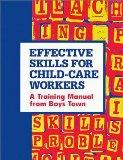 Effective Skills for Child-Care Workers: A Training Manual from Boys Town