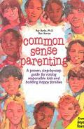 Common Sense Parenting A Proven Step-By-Step Guide for Raising Responsible Kids and Creating...