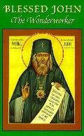 Blessed John the Wonderworker A Preliminary Account of the Life and Miracles of Archbishop J...