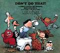 Don't Do That! A Child's Guide to Bad Manners, Ridiculous Rules, and Inadequate Etiquette