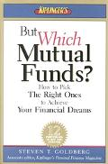 But Which Mutual Funds?: How to Pick the Right Ones to Achieve Your Financial Dreams