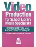 Video Production for School Library Media Specialists Communication and Production Techniques
