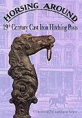 Horsing Around: 19th Century Cast Iron Hitching Posts: Collection of Phil and Bunny Savino (...
