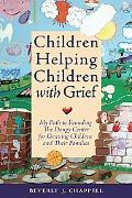 Children Helping Children With Grief The Story of the Dougy Center for Grieving Children And...