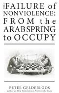 Failure of Nonviolence : From the Arab Spring to Occupy
