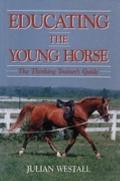 Educating the Young Horse The Thinking Trainer's Guide