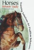 Horses Behavin' Badly Training Solutions for Problem Behaviors