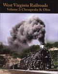 West Virginia Railroads : Volume 2 Chesapeake and Ohio