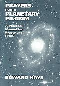 Prayers for a Planetary Pilgrim a Personal Manual for Prayer and Ritual