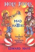 Holy Fools and Mad Hatters A Handbook for Hobbyhorse Holiness