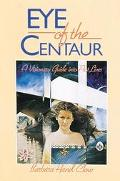 Eye of the Centaur A Visionary Guide into Past Lives