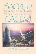 Sacred Places How the Living Earth Seeks Our Friendship