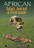 African Safari Journal and Field Guide : A Wildlife Guide, Trip Organizer, Map Directory, Sa...