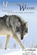 Yellowstone Wolves: A Chronicle of the Animal, the People, and the Politics
