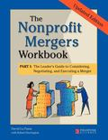 Nonprofit Mergers Workbook Part I, Updated Edition: The Leader's Guide to Considering, Negot...