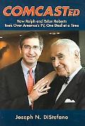 Comcasted How Ralph and Brian Roberts Took over America's TV, One Deal at a Time