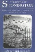 Battle of Stonington: Torpedoes, Submarines, and Rockets in the War of 1812